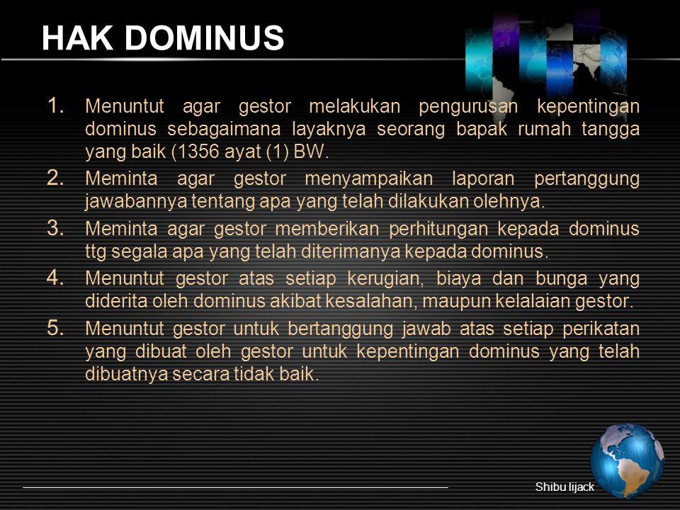 HAK DOMINUS 1. Menuntut agar gestor melakukan pengurusan kepentingan dominus sebagaimana layaknya seorang bapak rumah tangga yang baik (1356 ayat (1)