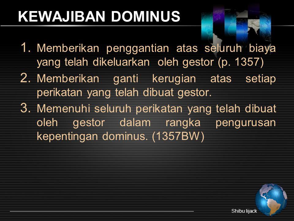 KEWAJIBAN DOMINUS 1. Memberikan penggantian atas seluruh biaya yang telah dikeluarkan oleh gestor (p. 1357) 2. Memberikan ganti kerugian atas setiap p