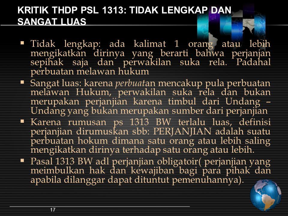 17 KRITIK THDP PSL 1313: TIDAK LENGKAP DAN SANGAT LUAS  Tidak lengkap: ada kalimat 1 orang atau lebih mengikatkan dirinya yang berarti bahwa perjanja