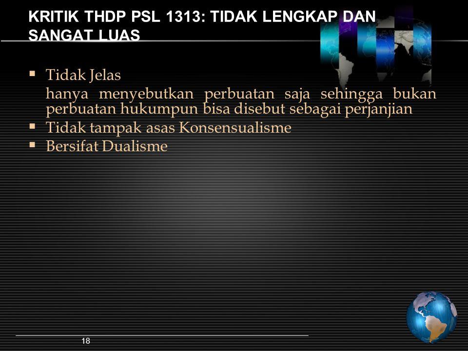 18 KRITIK THDP PSL 1313: TIDAK LENGKAP DAN SANGAT LUAS  Tidak Jelas hanya menyebutkan perbuatan saja sehingga bukan perbuatan hukumpun bisa disebut s