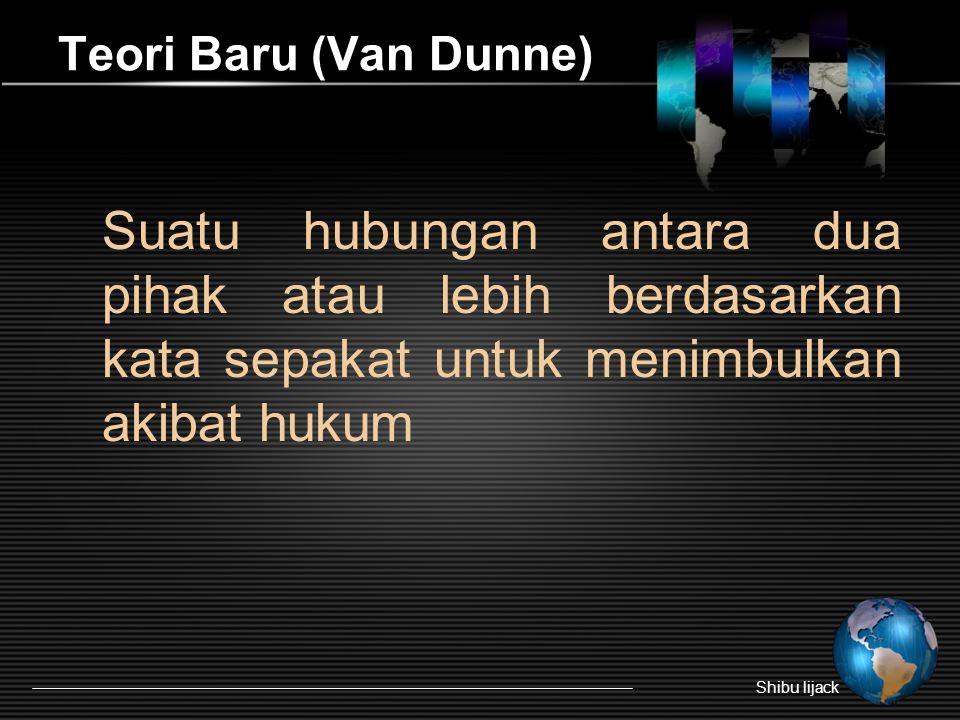 Teori Baru (Van Dunne) Suatu hubungan antara dua pihak atau lebih berdasarkan kata sepakat untuk menimbulkan akibat hukum Shibu lijack