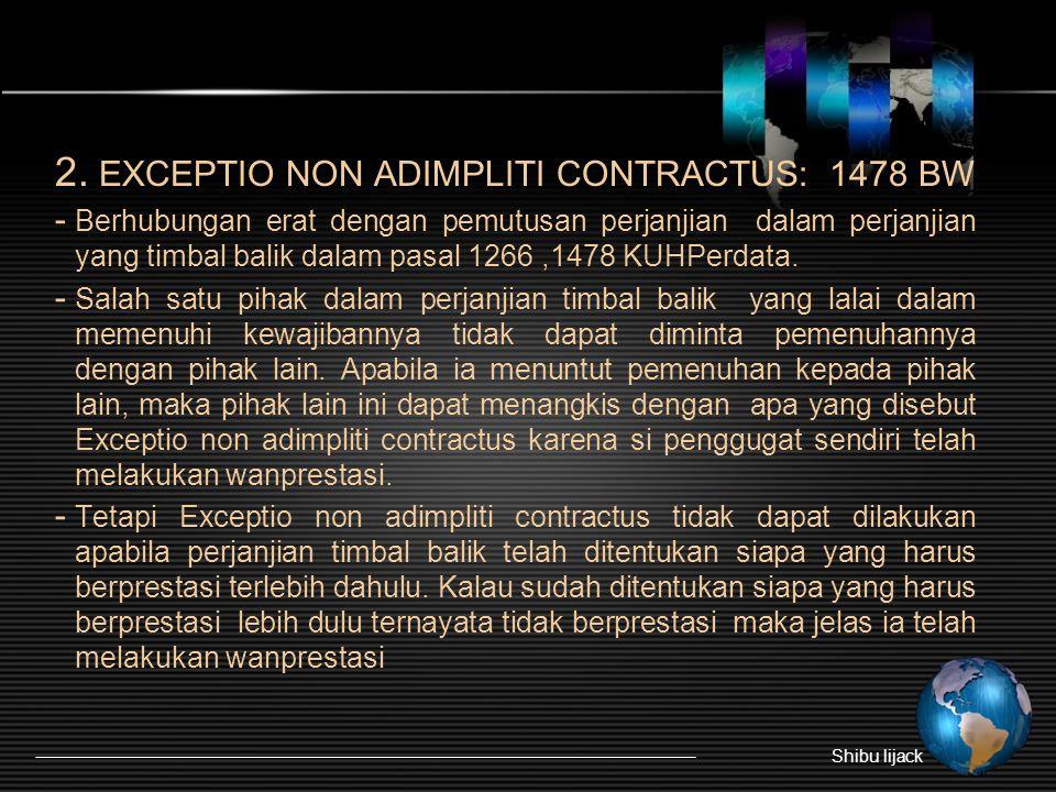 2. EXCEPTIO NON ADIMPLITI CONTRACTUS: 1478 BW - Berhubungan erat dengan pemutusan perjanjian dalam perjanjian yang timbal balik dalam pasal 1266,1478