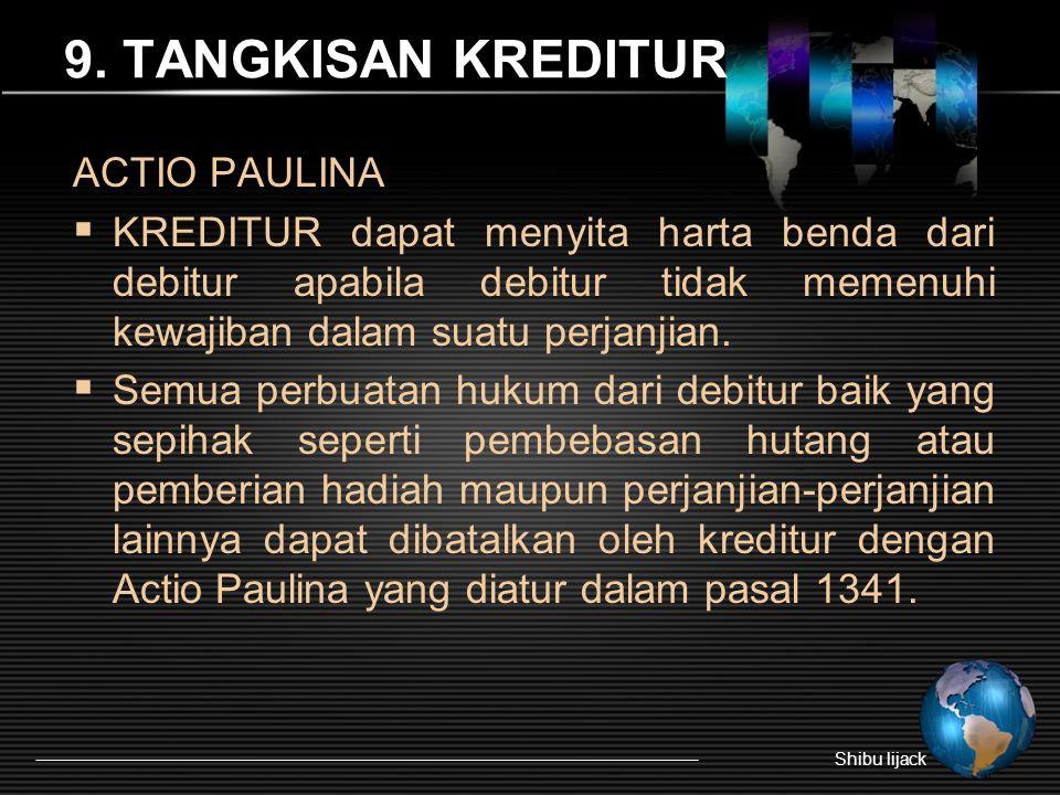 9. TANGKISAN KREDITUR ACTIO PAULINA  KREDITUR dapat menyita harta benda dari debitur apabila debitur tidak memenuhi kewajiban dalam suatu perjanjian.