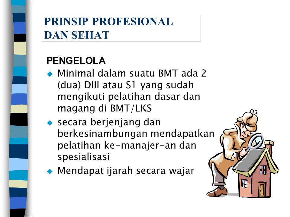 PENGELOLA  Minimal dalam suatu BMT ada 2 (dua) DIII atau S1 yang sudah mengikuti pelatihan dasar dan magang di BMT/LKS  secara berjenjang dan berkes