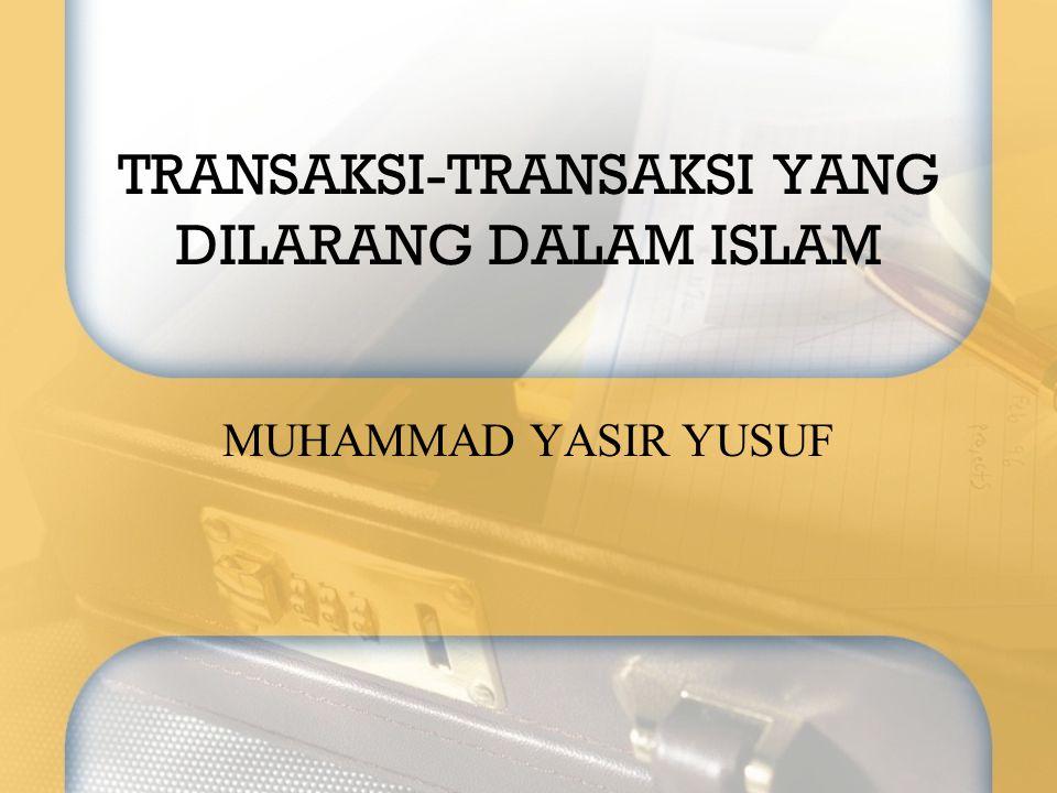 TRANSAKSI-TRANSAKSI YANG DILARANG DALAM ISLAM MUHAMMAD YASIR YUSUF