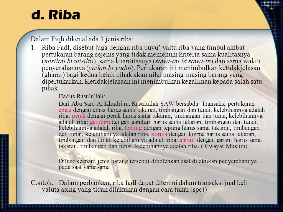 d. Riba Dalam Fiqh dikenal ada 3 jenis riba: 1.Riba Fadl, disebut juga dengan riba buyu' yaitu riba yang timbul akibat pertukaran barang sejenis yang