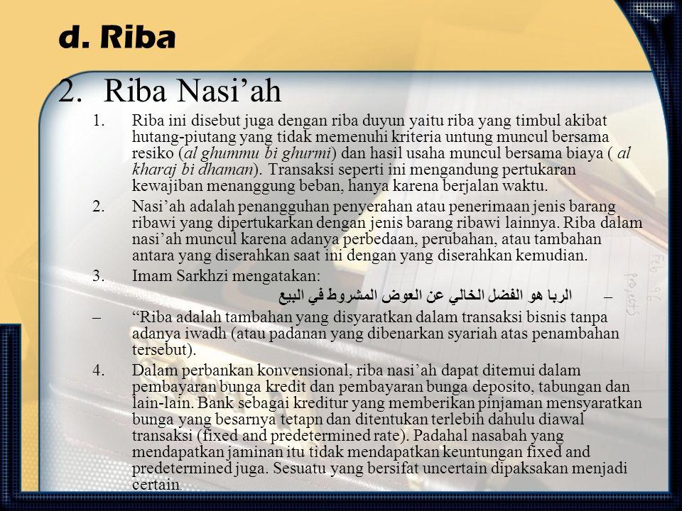 d. Riba 2.Riba Nasi'ah 1.Riba ini disebut juga dengan riba duyun yaitu riba yang timbul akibat hutang-piutang yang tidak memenuhi kriteria untung munc