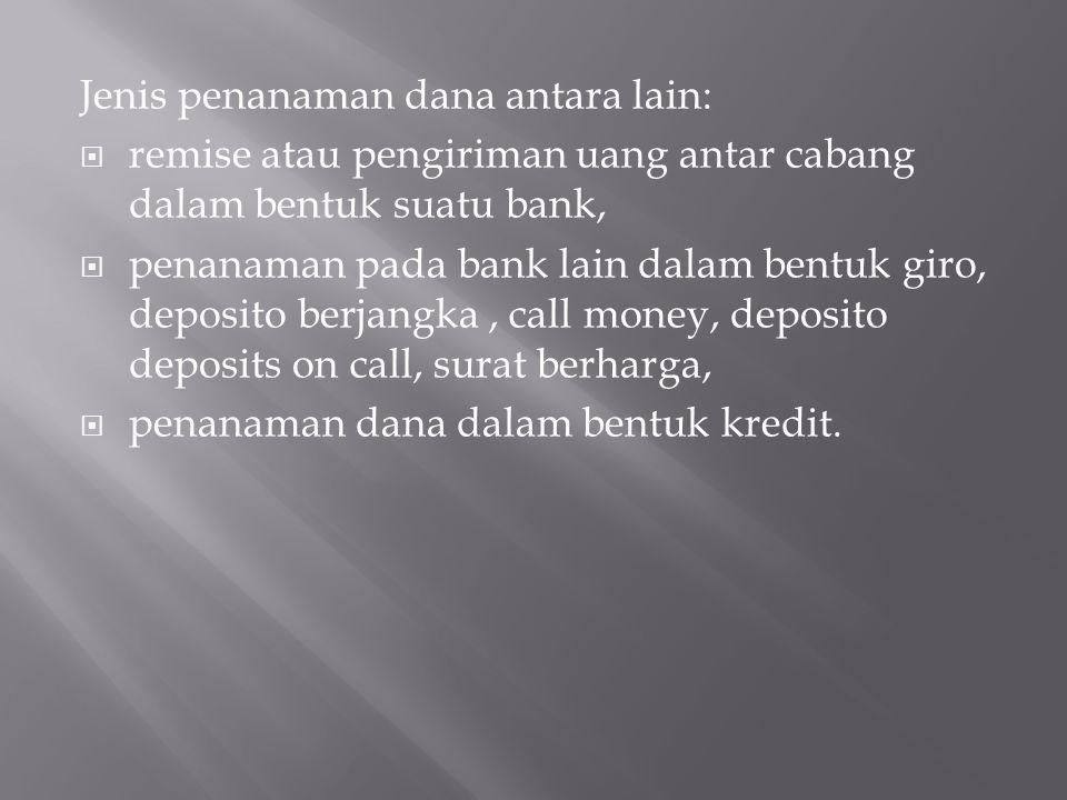 Jenis penanaman dana antara lain:  remise atau pengiriman uang antar cabang dalam bentuk suatu bank,  penanaman pada bank lain dalam bentuk giro, de