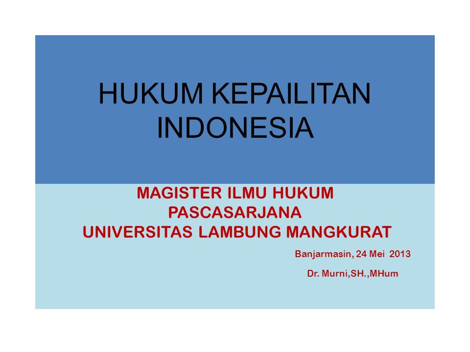 HUKUM KEPAILITAN INDONESIA MAGISTER ILMU HUKUM PASCASARJANA UNIVERSITAS LAMBUNG MANGKURAT Banjarmasin, 24 Mei 2013 Dr. Murni,SH.,MHum