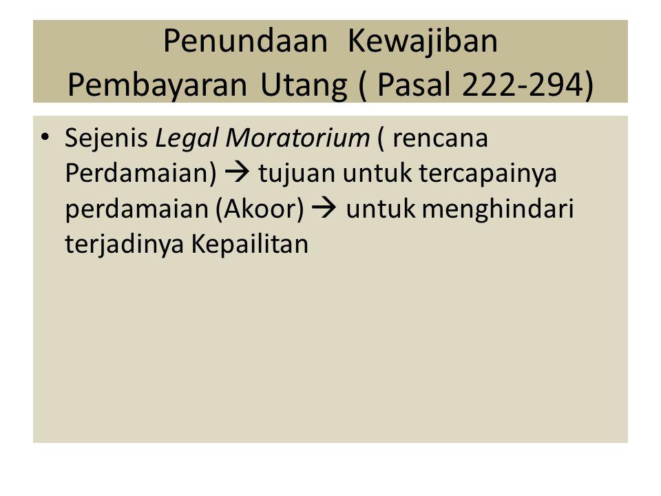 Penundaan Kewajiban Pembayaran Utang ( Pasal 222-294) Sejenis Legal Moratorium ( rencana Perdamaian)  tujuan untuk tercapainya perdamaian (Akoor)  u