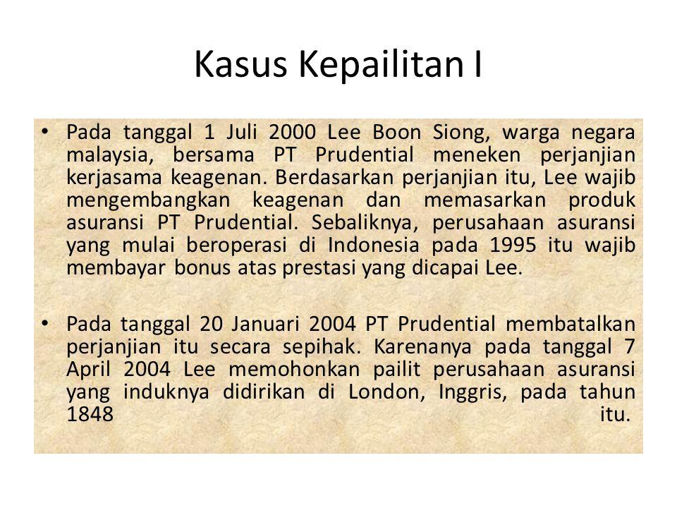 Kasus Kepailitan I Pada tanggal 1 Juli 2000 Lee Boon Siong, warga negara malaysia, bersama PT Prudential meneken perjanjian kerjasama keagenan. Berdas
