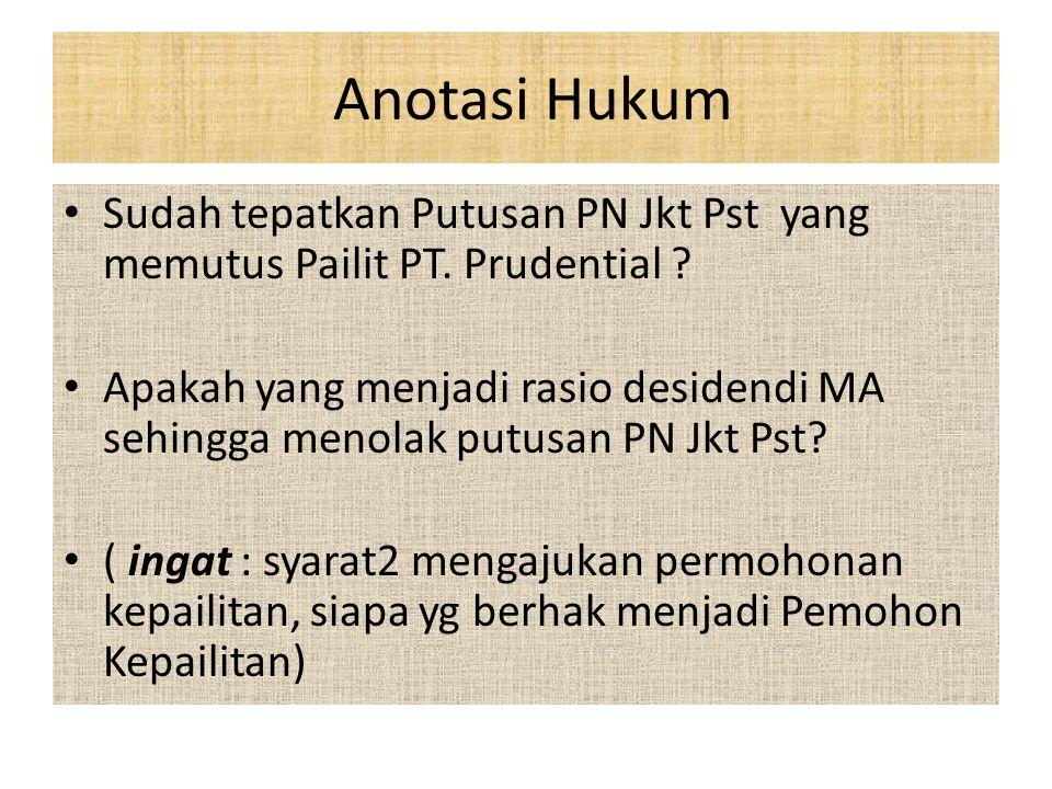 Anotasi Hukum Sudah tepatkan Putusan PN Jkt Pst yang memutus Pailit PT. Prudential ? Apakah yang menjadi rasio desidendi MA sehingga menolak putusan P