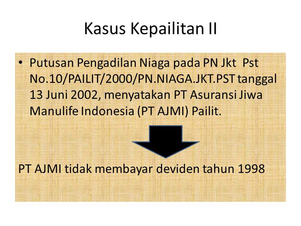 Kasus Kepailitan II Putusan Pengadilan Niaga pada PN Jkt Pst No.10/PAILIT/2000/PN.NIAGA.JKT.PST tanggal 13 Juni 2002, menyatakan PT Asuransi Jiwa Manu
