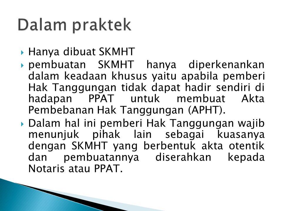  Hanya dibuat SKMHT  pembuatan SKMHT hanya diperkenankan dalam keadaan khusus yaitu apabila pemberi Hak Tanggungan tidak dapat hadir sendiri di hada