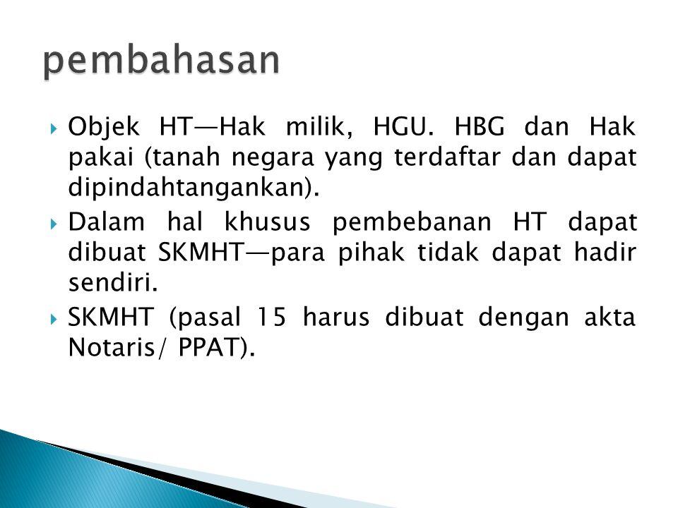  Objek HT—Hak milik, HGU. HBG dan Hak pakai (tanah negara yang terdaftar dan dapat dipindahtangankan).  Dalam hal khusus pembebanan HT dapat dibuat