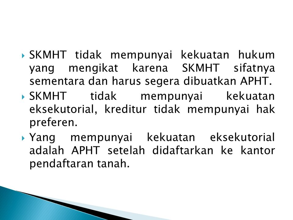  SKMHT tidak mempunyai kekuatan hukum yang mengikat karena SKMHT sifatnya sementara dan harus segera dibuatkan APHT.  SKMHT tidak mempunyai kekuatan