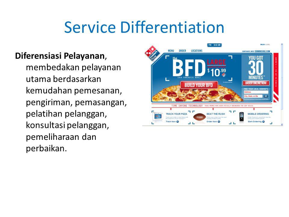 Service Differentiation Diferensiasi Pelayanan, membedakan pelayanan utama berdasarkan kemudahan pemesanan, pengiriman, pemasangan, pelatihan pelanggan, konsultasi pelanggan, pemeliharaan dan perbaikan.