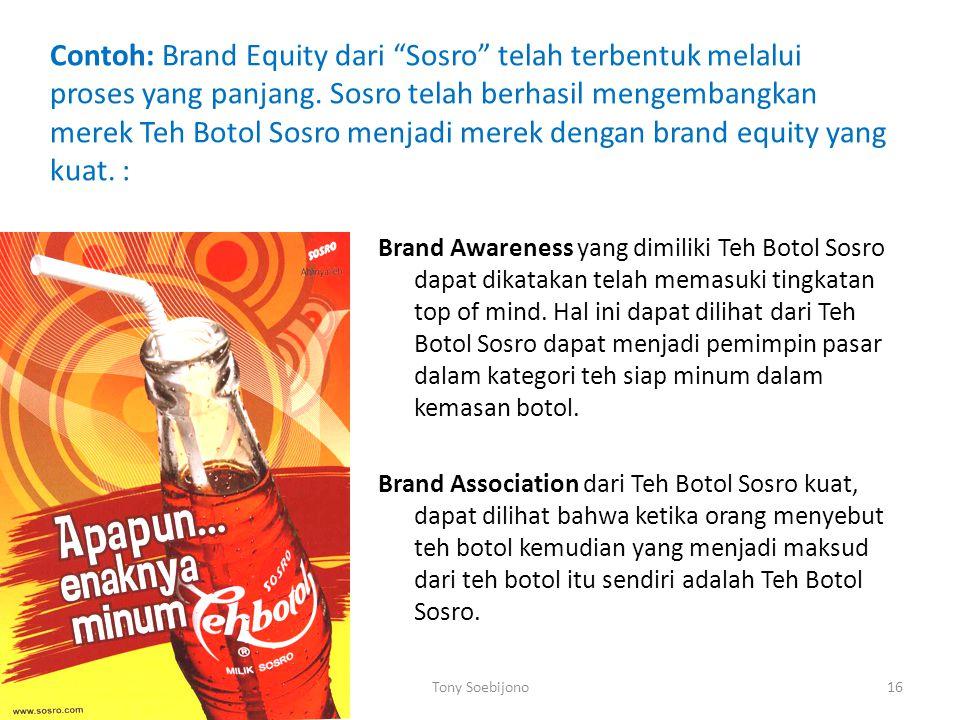 Contoh: Brand Equity dari Sosro telah terbentuk melalui proses yang panjang.
