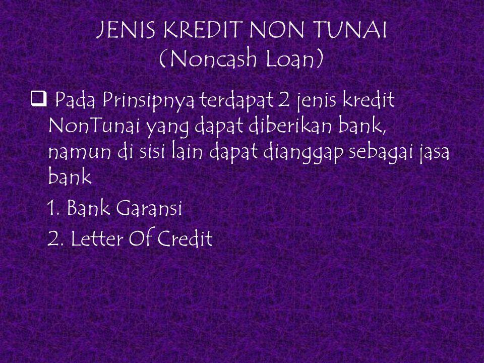 JENIS KREDIT NON TUNAI (Noncash Loan)  Pada Prinsipnya terdapat 2 jenis kredit NonTunai yang dapat diberikan bank, namun di sisi lain dapat dianggap