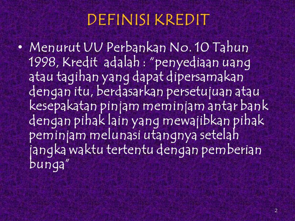 """DEFINISI KREDIT Menurut UU Perbankan No. 10 Tahun 1998, Kredit adalah : """"penyediaan uang atau tagihan yang dapat dipersamakan dengan itu, berdasarkan"""