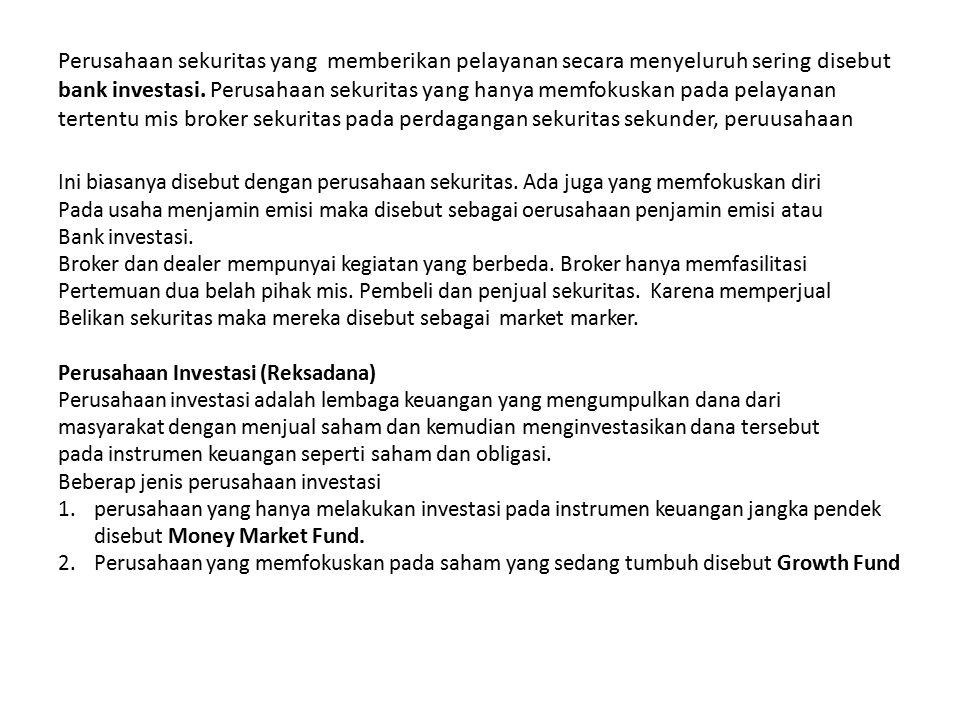 Perusahaan sekuritas yang memberikan pelayanan secara menyeluruh sering disebut bank investasi. Perusahaan sekuritas yang hanya memfokuskan pada pelay