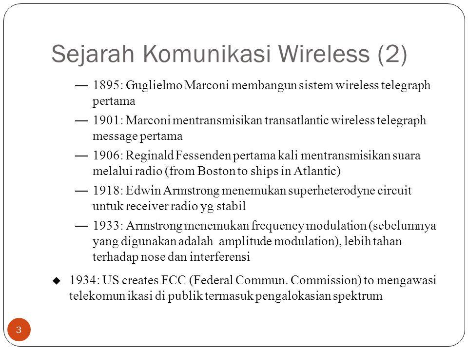 Sejarah Komunikasi Wireless (2) 3 —1895: Guglielmo Marconi membangun sistem wireless telegraph pertama —1901: Marconi mentransmisikan transatlantic wi