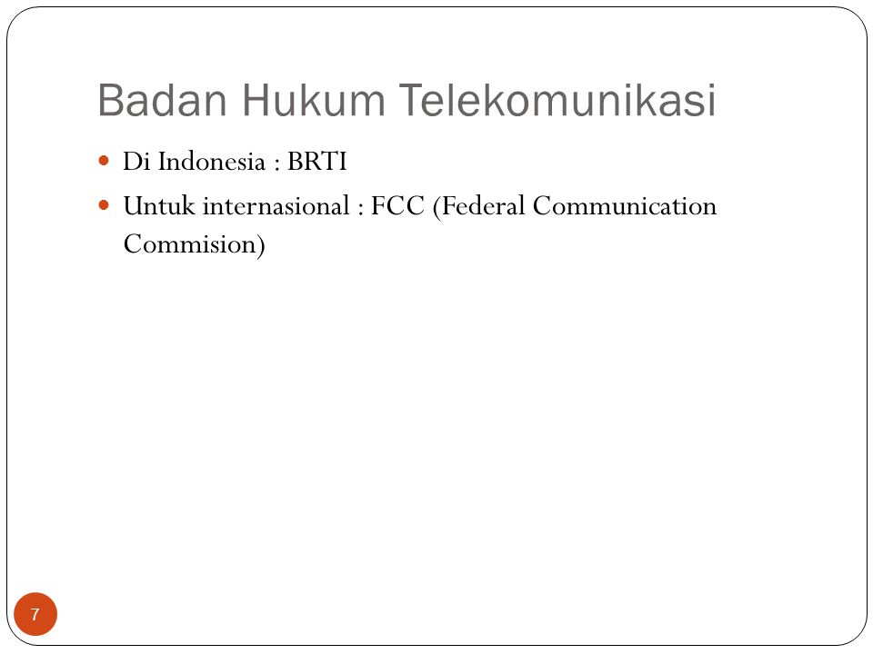 Badan Hukum Telekomunikasi 7 Di Indonesia : BRTI Untuk internasional : FCC (Federal Communication Commision)
