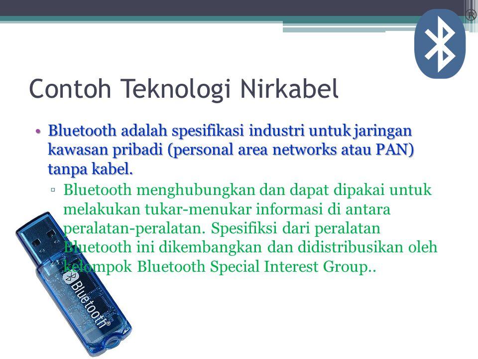 Contoh Teknologi Nirkabel Bluetooth adalah spesifikasi industri untuk jaringan kawasan pribadi (personal area networks atau PAN) tanpa kabel.Bluetooth adalah spesifikasi industri untuk jaringan kawasan pribadi (personal area networks atau PAN) tanpa kabel.