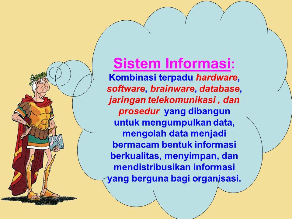 18 Sistem Informasi : Kombinasi terpadu hardware, software, brainware, database, jaringan telekomunikasi, dan prosedur yang dibangun untuk mengumpulka
