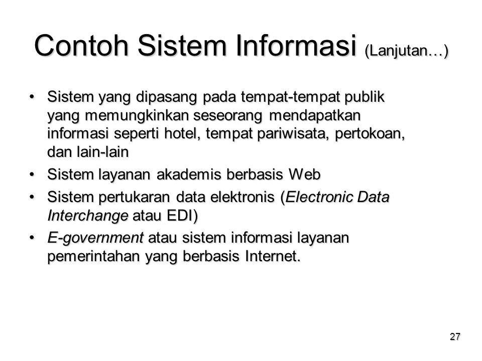 27 Contoh Sistem Informasi (Lanjutan…) Sistem yang dipasang pada tempat-tempat publik yang memungkinkan seseorang mendapatkan informasi seperti hotel,