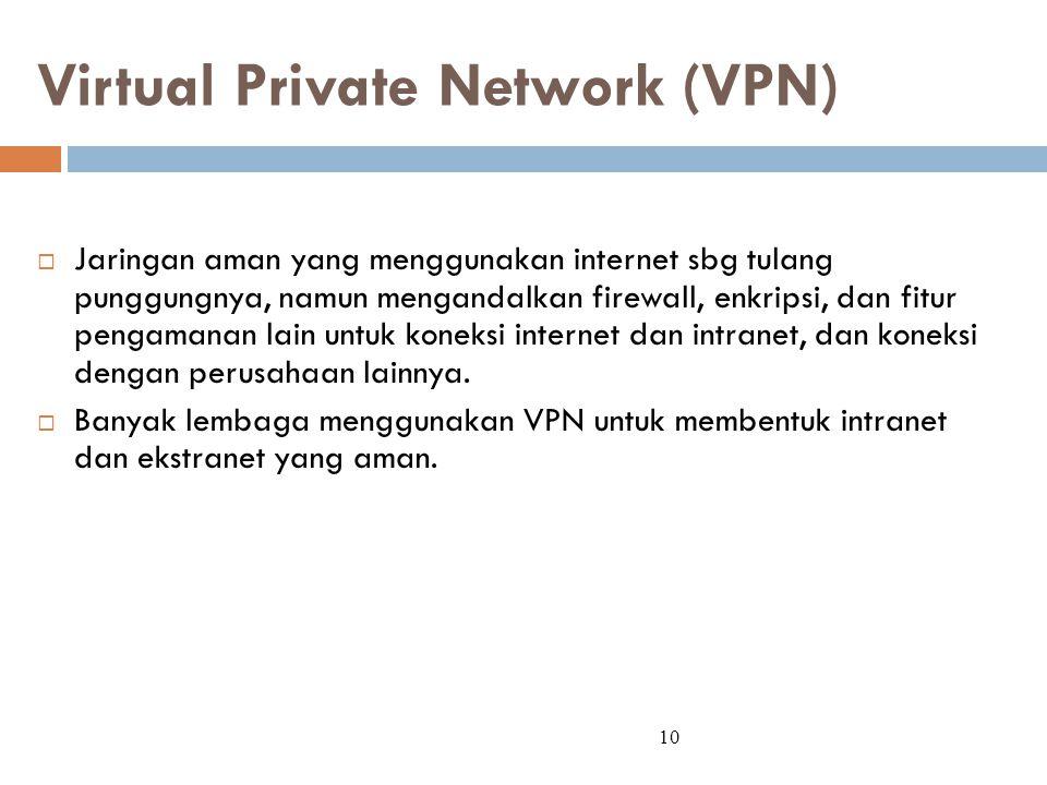 Virtual Private Network (VPN)  Jaringan aman yang menggunakan internet sbg tulang punggungnya, namun mengandalkan firewall, enkripsi, dan fitur penga