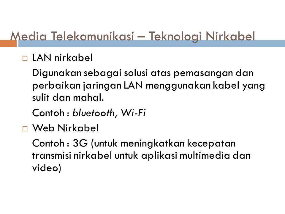 Media Telekomunikasi – Teknologi Nirkabel  LAN nirkabel Digunakan sebagai solusi atas pemasangan dan perbaikan jaringan LAN menggunakan kabel yang su