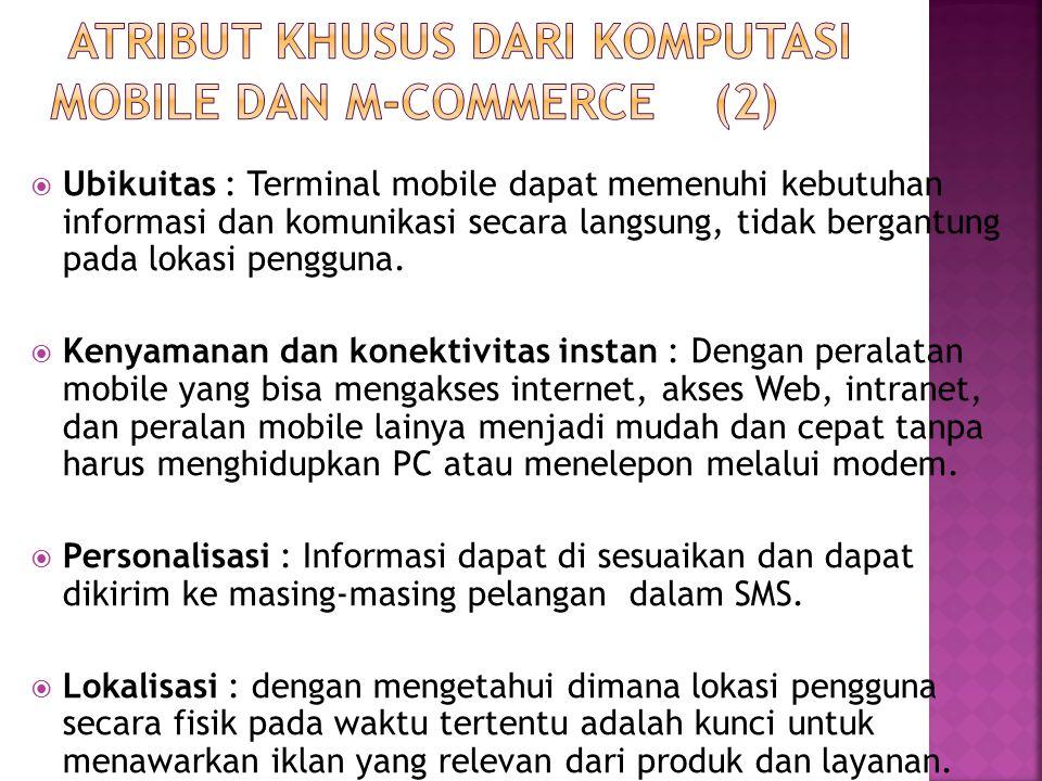  Ubikuitas : Terminal mobile dapat memenuhi kebutuhan informasi dan komunikasi secara langsung, tidak bergantung pada lokasi pengguna.