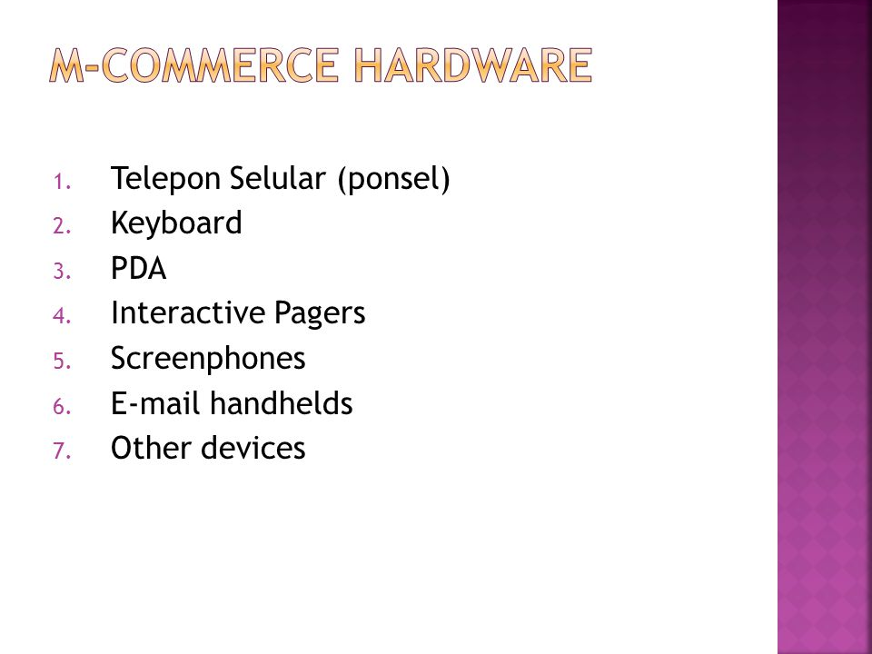 1. Telepon Selular (ponsel) 2. Keyboard 3. PDA 4. Interactive Pagers 5. Screenphones 6. E-mail handhelds 7. Other devices