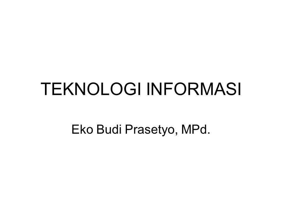 TEKNOLOGI INFORMASI Eko Budi Prasetyo, MPd.