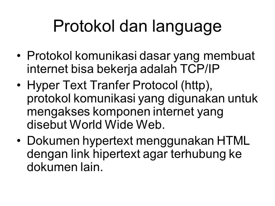 Protokol dan language Protokol komunikasi dasar yang membuat internet bisa bekerja adalah TCP/IP Hyper Text Tranfer Protocol (http), protokol komunikasi yang digunakan untuk mengakses komponen internet yang disebut World Wide Web.
