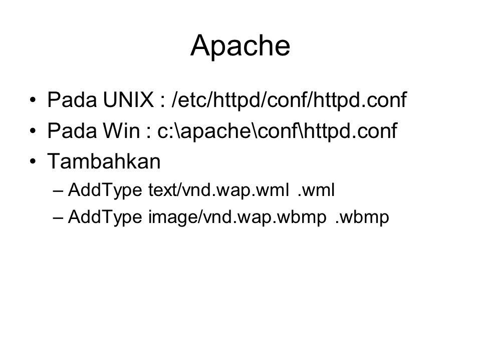 Apache Pada UNIX : /etc/httpd/conf/httpd.conf Pada Win : c:\apache\conf\httpd.conf Tambahkan –AddType text/vnd.wap.wml.wml –AddType image/vnd.wap.wbmp