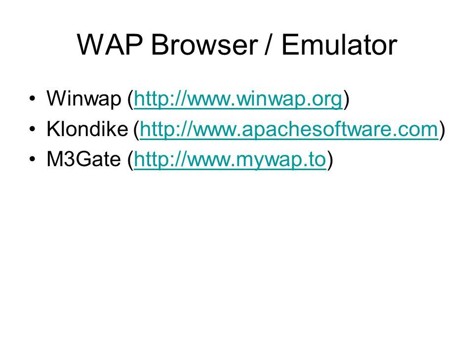 WAP Browser / Emulator Winwap (http://www.winwap.org)http://www.winwap.org Klondike (http://www.apachesoftware.com)http://www.apachesoftware.com M3Gat