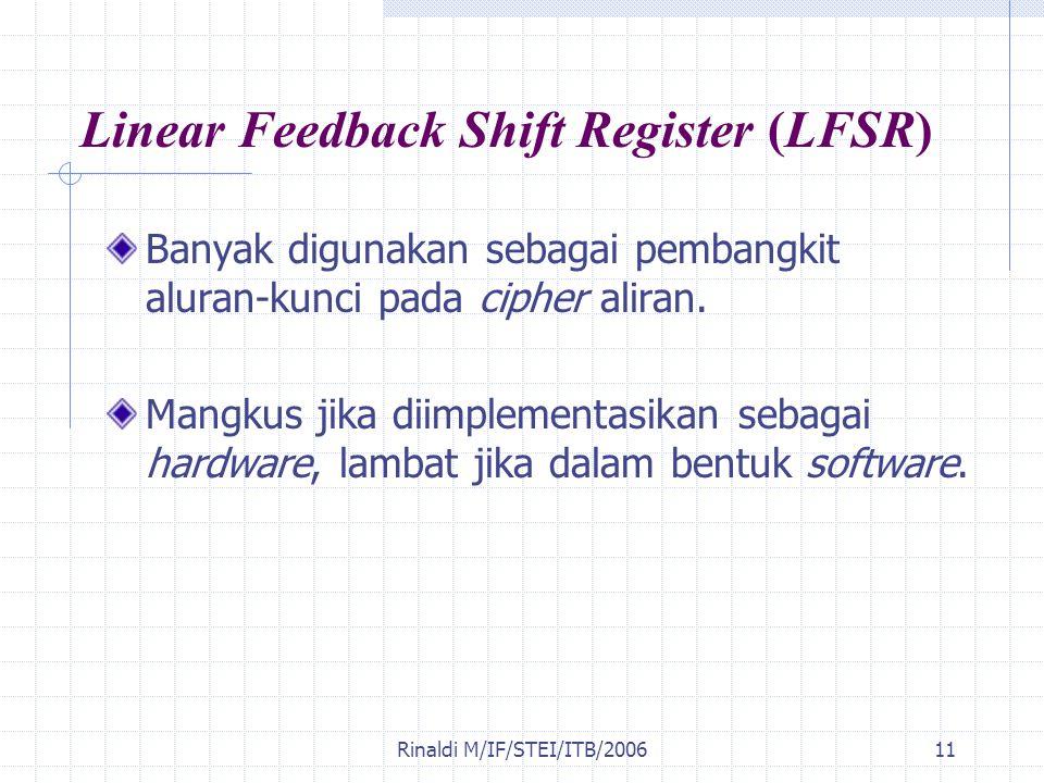 Rinaldi M/IF/STEI/ITB/200611 Linear Feedback Shift Register (LFSR) Banyak digunakan sebagai pembangkit aluran-kunci pada cipher aliran. Mangkus jika d