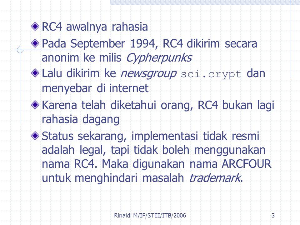Rinaldi M/IF/STEI/ITB/20063 RC4 awalnya rahasia Pada September 1994, RC4 dikirim secara anonim ke milis Cypherpunks Lalu dikirim ke newsgroup sci.cryp