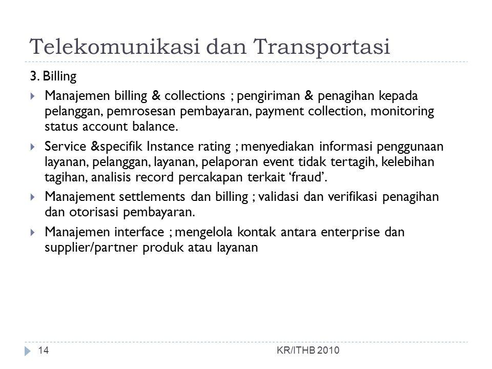 Telekomunikasi dan Transportasi KR/ITHB 2010 3. Billing  Manajemen billing & collections ; pengiriman & penagihan kepada pelanggan, pemrosesan pembay