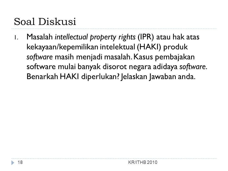 Soal Diskusi 1. Masalah intellectual property rights (IPR) atau hak atas kekayaan/kepemilikan intelektual (HAKI) produk software masih menjadi masalah
