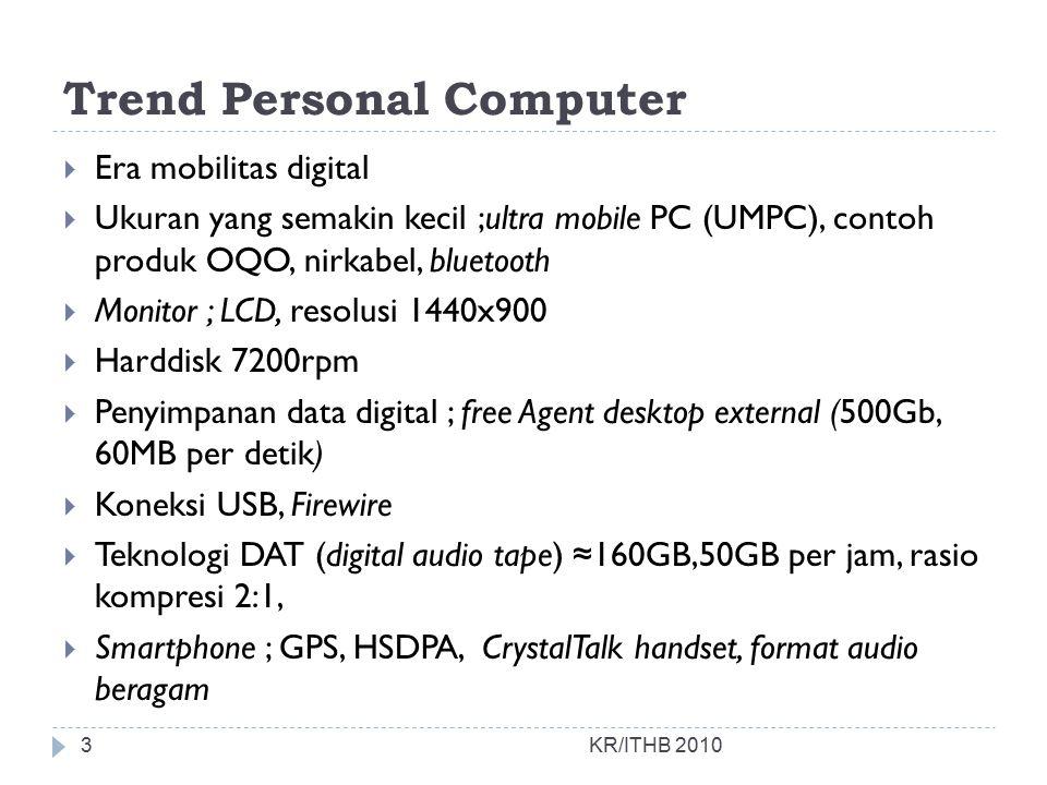 Trend Personal Computer  Era mobilitas digital  Ukuran yang semakin kecil ;ultra mobile PC (UMPC), contoh produk OQO, nirkabel, bluetooth  Monitor