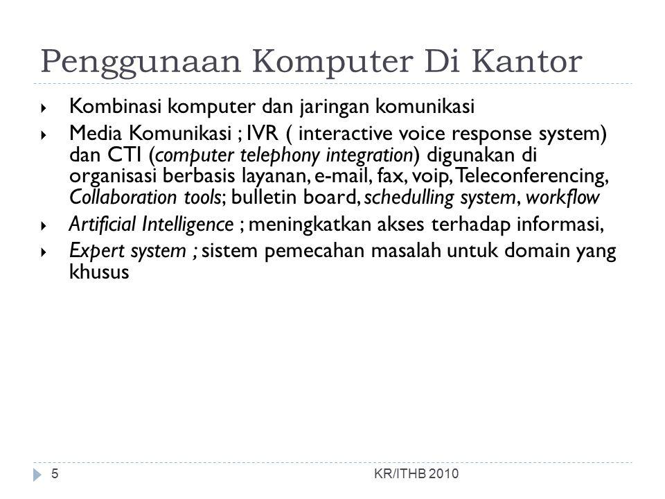 Penggunaan Komputer Di Kantor KR/ITHB 2010  Kombinasi komputer dan jaringan komunikasi  Media Komunikasi ; IVR ( interactive voice response system)