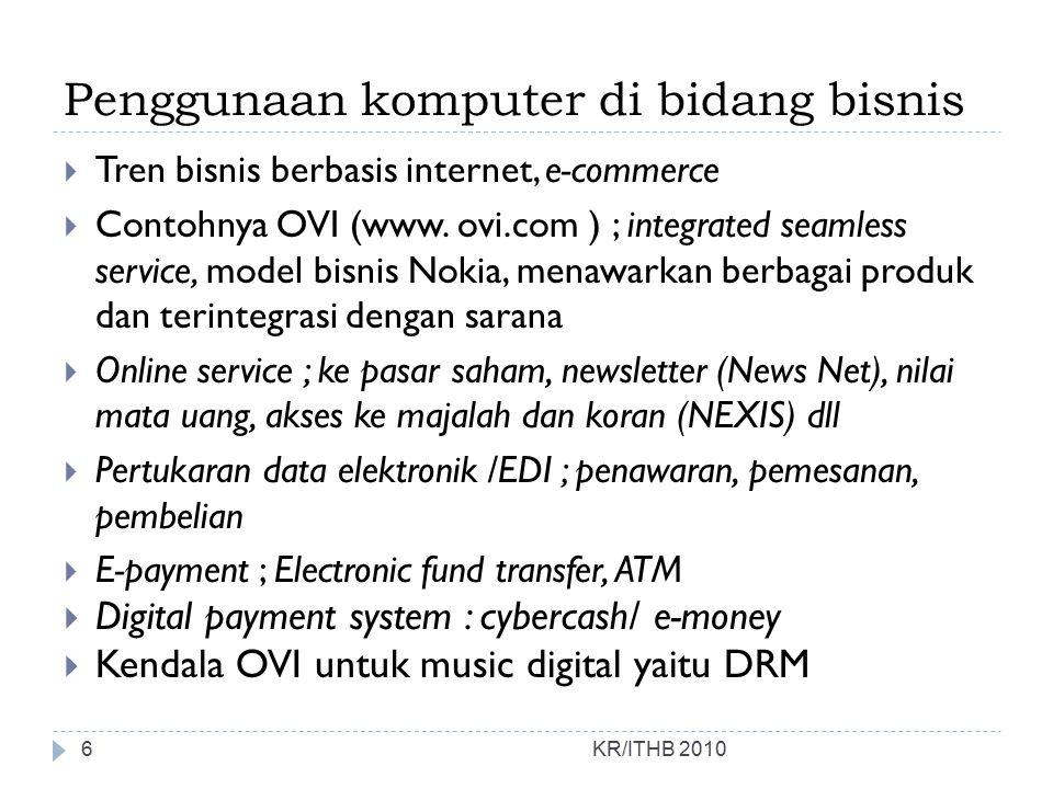 Penggunaan komputer di bidang bisnis  Tren bisnis berbasis internet, e-commerce  Contohnya OVI (www. ovi.com ) ; integrated seamless service, model