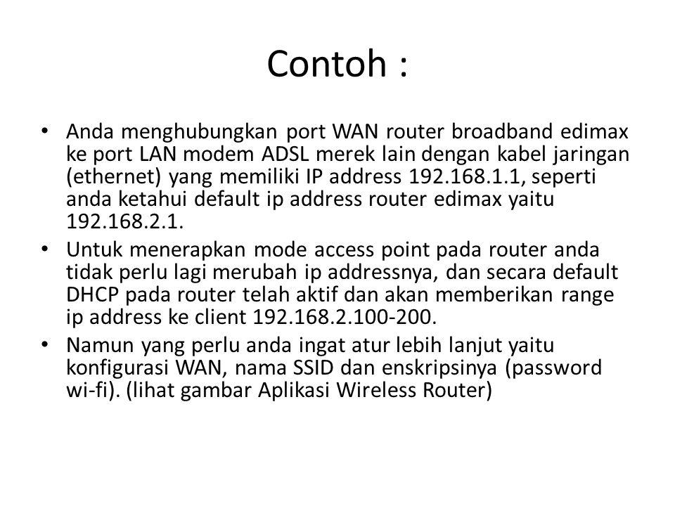 Contoh : Anda menghubungkan port WAN router broadband edimax ke port LAN modem ADSL merek lain dengan kabel jaringan (ethernet) yang memiliki IP addre