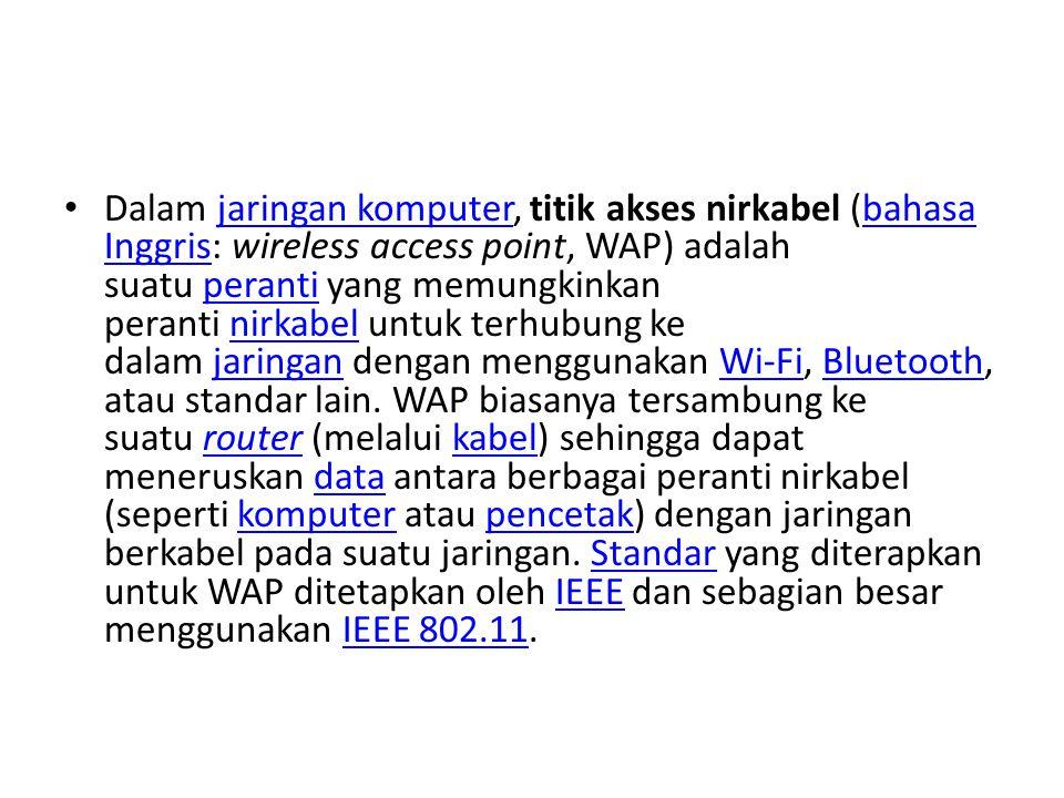 Dalam jaringan komputer, titik akses nirkabel (bahasa Inggris: wireless access point, WAP) adalah suatu peranti yang memungkinkan peranti nirkabel unt