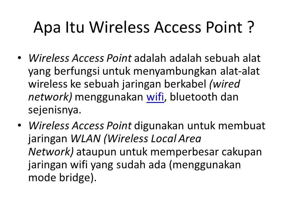 Access Point merupakan titik pusat jaringan wireless, alat ini memancarkan frekuensi radio untuk mengirimkan dan menerima data.