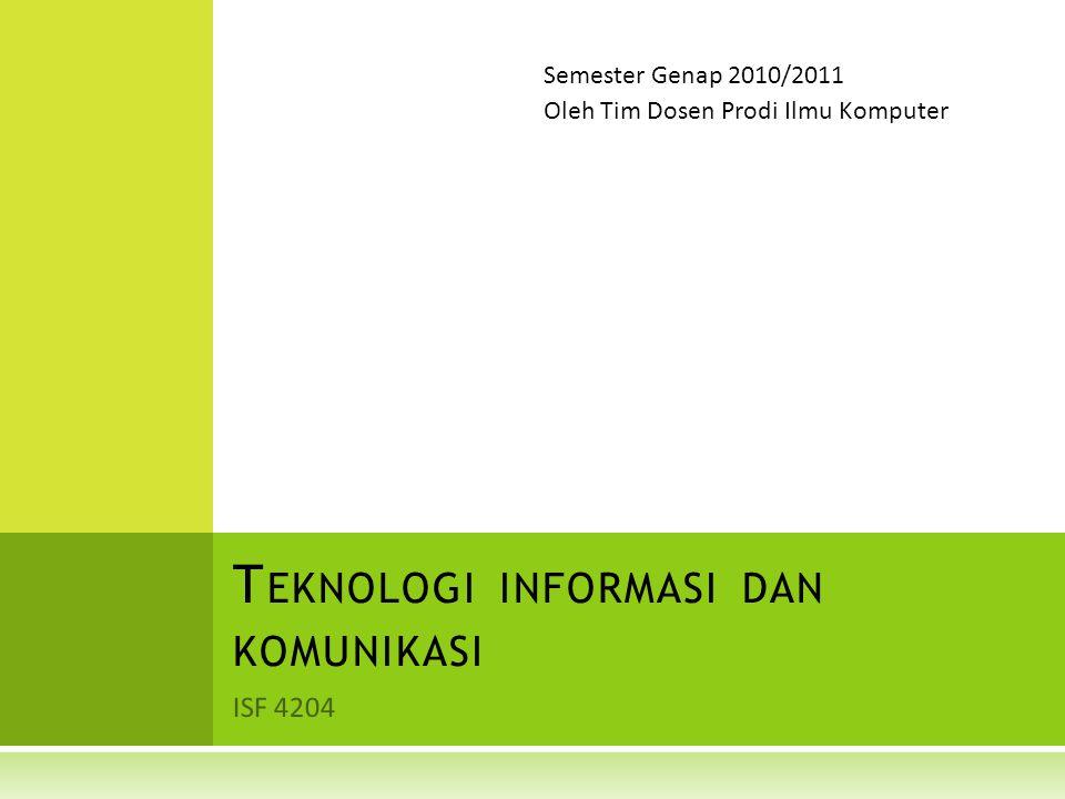 ISF 4204 T EKNOLOGI INFORMASI DAN KOMUNIKASI Semester Genap 2010/2011 Oleh Tim Dosen Prodi Ilmu Komputer