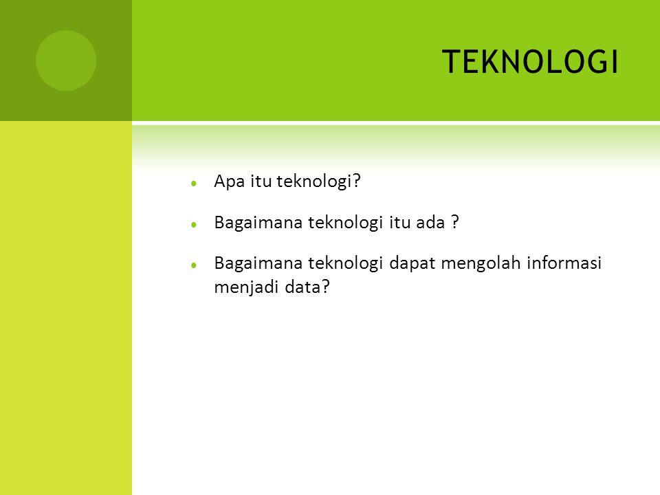 TEKNOLOGI Apa itu teknologi.Bagaimana teknologi itu ada .